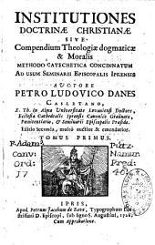 Institutiones doctrinæ Christianæ sive compendium theologiæ dogmaticæ et moralis methodo catechetica concinnatum ad usum Seminarii Episcopalis Iprensis