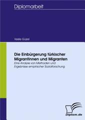 Die Einbürgerung türkischer Migrantinnen und Migranten: Eine Analyse von Methoden und Ergebnisse empirischer Sozialforschung
