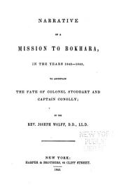 Narrative of a Mission to Bokhara: In the Years 1843-1845, to Ascertain the Fate of Colonel Stoddart and Captain Conolly, Volume 1