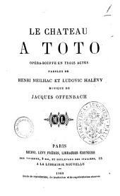 Le chateau a Toto opera-bouffe en trois actes paroles de Henri Meilhac et Ludovic Halevy