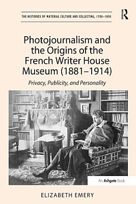 Photojournalism and the Origins of the French Writer House Museum  1881 1914