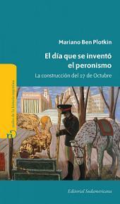 El día que se inventó el Peronismo: La construcción del 17 de Octubre
