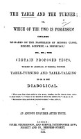 The Table and the Turner  Or  Which of the Two is Possessed      With Certain Proposed Tests  Whereby to Ascertain If Possible Whether Table Turning and Table Talking is Or is Not Diabolical  By an Anxious Inquirer After Truth  D  B  Langley   PDF