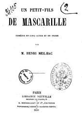 Un petit-fils de Mascarille comedie en cinq actes et en prose par M. Henri Meilhac