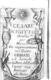 Cesare in Egitto drama per musica da rappresentarsi nel Teatro Grimani a S. Samuelle per la Fiera dell'Ascens.ne l'anno 1744. Dedicato alle dame