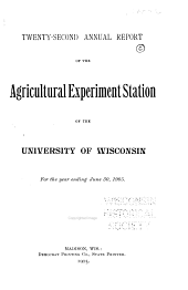 Annual Report of the Agricultural Experiment Station of the University of Wisconsin for the Year...: Volume 22