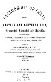 Cyclopædia of India and of Eastern and Southern Asia, Commercial, Industrial and Scientific: Products of the Mineral, Vegetable and Animal Kingdoms, Useful Arts and Manufactures, Volume 3