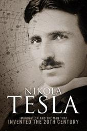 Nikola Tesla – Imagination and the Man That Invented the 20th Century