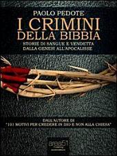 I crimini della Bibbia: Storie di sangue e vendetta dalla Genesi all'Apocalisse