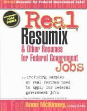 Real Resumix & Other Resumes for Federal Government Jobs: Including Samples of Real Resumes Used to Apply for Federal Government Jobs