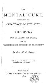 The Mental Cure, Illustrating the Influence of the Mind on the Body, Both in Health and Disease, and the Psychological Method of Treatment