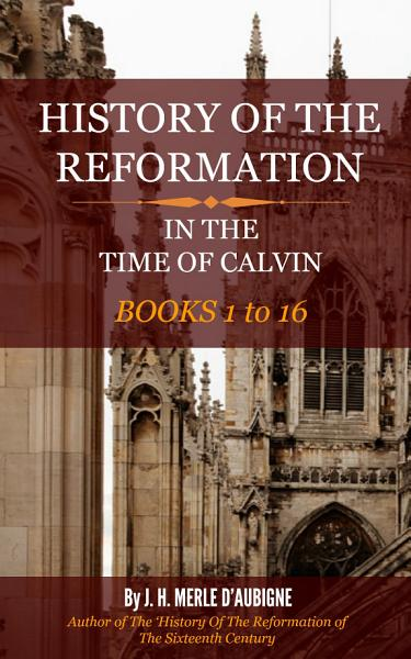 History of the Reformation in the Time of Calvin