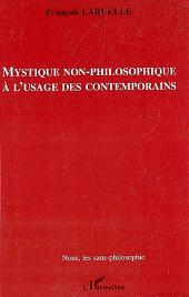 Mystique non-philosophique à l'usage des contemporains