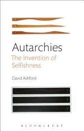 Autarchies: The Invention of Selfishness