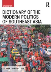 Dictionary of the Modern Politics of Southeast Asia: Edition 4