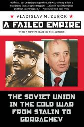 A Failed Empire: The Soviet Union in the Cold War from Stalin to Gorbachev, Edition 2