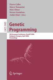 Genetic Programming: 9th European Conference, EuroGP 2006, Budapest, Hungary, April 10-12, 2006. Proceedings