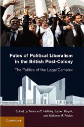 Fates of Political Liberalism in the British Post Colony PDF