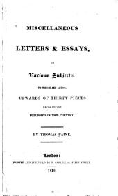Miscellaneous Letters & Essays, on Various Subjects, to which are Added Upwards of Thirty Pieces Never Before Published in this Country