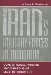 Iran's Military Forces in Transition: Conventional Threats and Weapons of Mass Destruction
