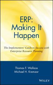 ERP: Making It Happen: The Implementers' Guide to Success with Enterprise Resource Planning, Edition 3