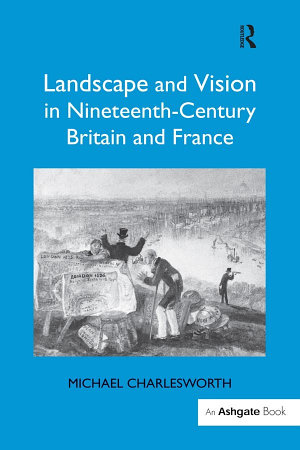 Landscape and Vision in Nineteenth Century Britain and France PDF