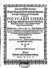 Eine Christliche Predigt, Beym Begräbniß des weiland Ehrwürwürdigen[!], Achtbarn und Hochgelahrten Herrn Polycarpi Lyseri, der heiligen Schrifft Doctorn, und Churf. Sächs. Hofpredigers ... Welcher den 22. Februar. im 1610. Jahr ... abgeschieden ...