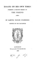 Essays on his own times  forming a 2nd series of The Friend  ed  by his daughter  S  Coleridge   PDF