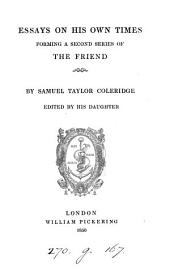 Essays on his own times, forming a 2nd series of The Friend, ed. by his daughter [S. Coleridge].
