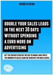 Double your sales leads in the next 30 days without spending a cent more on advertising: Get the proven strategies used to double and triple the number of sales leads generated for small businesses