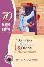 70 Days Fasting and Prayer Programme 2016 Edition : Prayers that bring dominion favour and divine acceleration