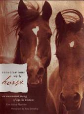 Conversations with Horse: An Uncommon Dialog of Equine Wisdom