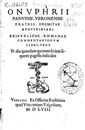 Onuphrii Panvinii... eremitae augustiniani Reipublicae Romanae commentariorum Libri tres...