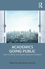 Academics Going Public: How to Write and Speak Beyond Academe