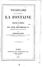 Vocabulaire pour les oeuvres de La Fontaine; ou, Explication et définition des mots, locutions, formes grammaticales, etc. employés par La Fontaine et qui ne sont plus usités