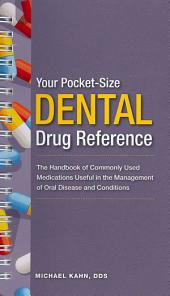 Your Pocket-size Dental Drug Reference: A Handbook of Commonly Used Dental Medications Useful in the Management of Oral Diseases and Conditions