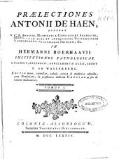Praelectiones Antonii de Haen ... in Hermanni Boerhaavii Institutiones pathologicas