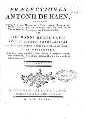 Praelectiones Antonii de Haen ... in Hermanni Boerhaavii Institutiones pathologicas