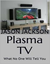 Plasma Tv: What No One Will Tell You