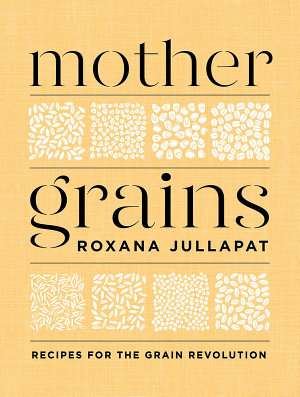 Mother Grains  Recipes for the Grain Revolution
