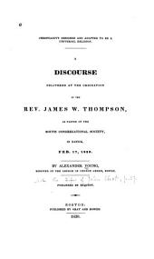 Christianity Designed and Adapted to be a Universal Religion: A Discourse Delivered at the Ordination of the Rev. James W. Thompson, as Pastor of the South Congregational Society, in Natick, Feb. 17, 1830. ...