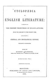 Cyclopaedia of English Literature: A Selection of the Choicest Productions of English Authors : from the Earliest to the Present Time, Connected by a Critical and Biographical History : Elegantly Illustrated : in Two Volumes, Volume 1