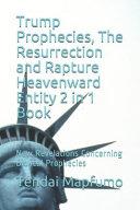 Trump Prophecies  The Resurrection and Rapture Heavenward Entity 2 in 1 Book PDF