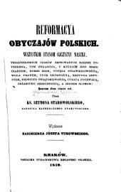 Reformacya obyczajów polskich: Wszystkim stanom ojczyzny naszej teraźniejszych czasów zepsowanych bardzo potrzebna...
