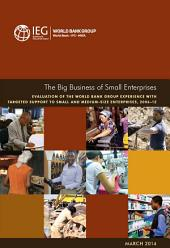 The Big Business of Small Enterprises: Evaluation of the World Bank Group Experience with Targeted Support to Small and Medium-Size Enterprises, 2006-12
