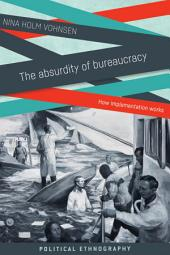 The Absurdity of Bureaucracy: How Implementation Works