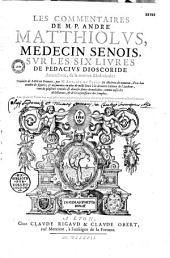 Les Commentaires de M. P. André Matthiole,... sur les six livres de la matière médicinale,... traduits de latin en françois, par M. Antoine Du Pinet,...