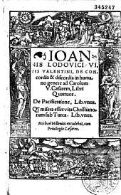 Joannis Lodovici Vivis Valentini De concordia et discordia in humano genere. De Pacificatione. De conditione vitae Christianorum sub Turca