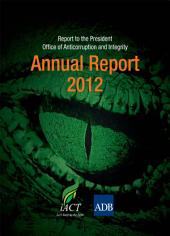 Report to the President: Office of Anticorruption and Integrity: 2012 Annual Report