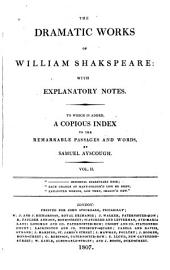 The Dramatic Works of William Shakspeare, with Explanatory Notes: To which is Added, a Copious Index to the Remarkable Passages and Words, Volume 2